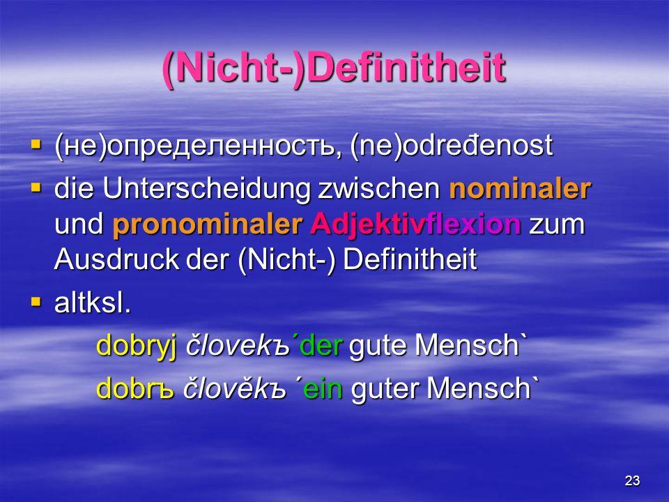23 (Nicht-)Definitheit (не)определенность, (ne)određenost (не)определенность, (ne)određenost die Unterscheidung zwischen nominaler und pronominaler Ad