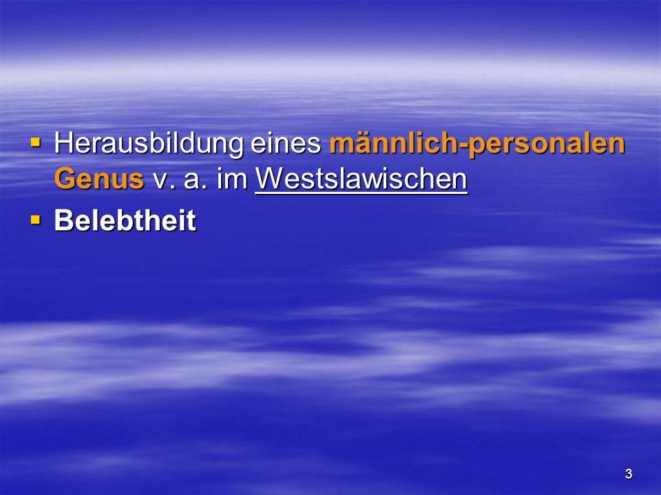 3 Herausbildung eines männlich-personalen Genus v. a. im Westslawischen Herausbildung eines männlich-personalen Genus v. a. im Westslawischen Belebthe