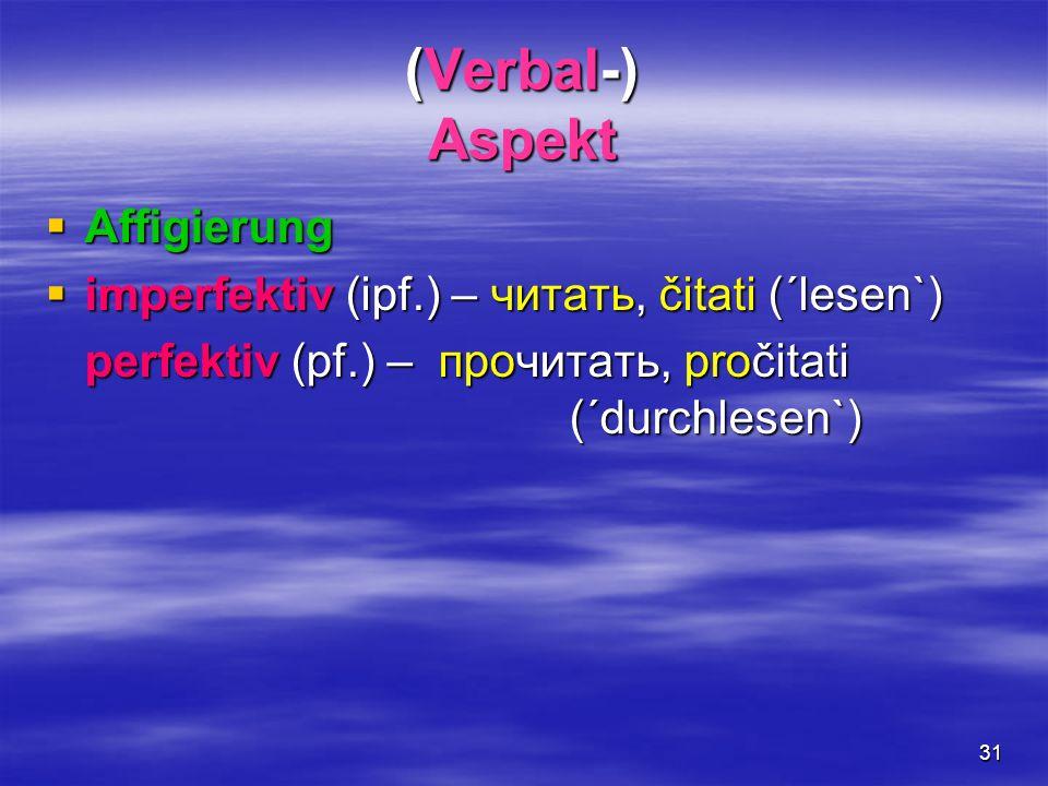 31 (Verbal-) Aspekt Affigierung Affigierung imperfektiv (ipf.) – читать, čitati (´lesen`) imperfektiv (ipf.) – читать, čitati (´lesen`) perfektiv (pf.