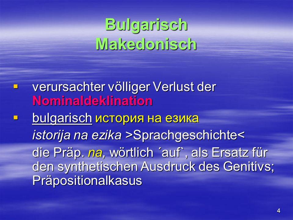 4 Bulgarisch Makedonisch verursachter völliger Verlust der Nominaldeklination verursachter völliger Verlust der Nominaldeklination bulgarisch история