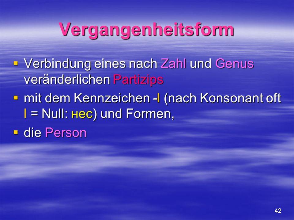 42 Vergangenheitsform Verbindung eines nach Zahl und Genus veränderlichen Partizips Verbindung eines nach Zahl und Genus veränderlichen Partizips mit