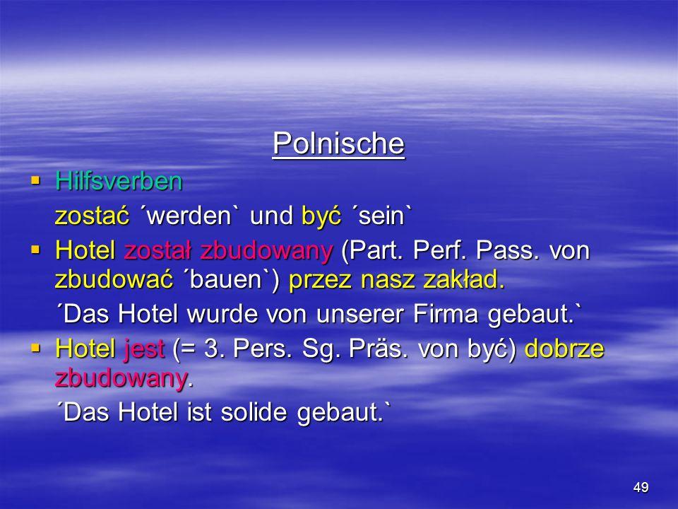 49 Polnische Hilfsverben Hilfsverben zostać ´werden` und być ´sein` Hotel został zbudowany (Part. Perf. Pass. von zbudować ´bauen`) przez nasz zakład.