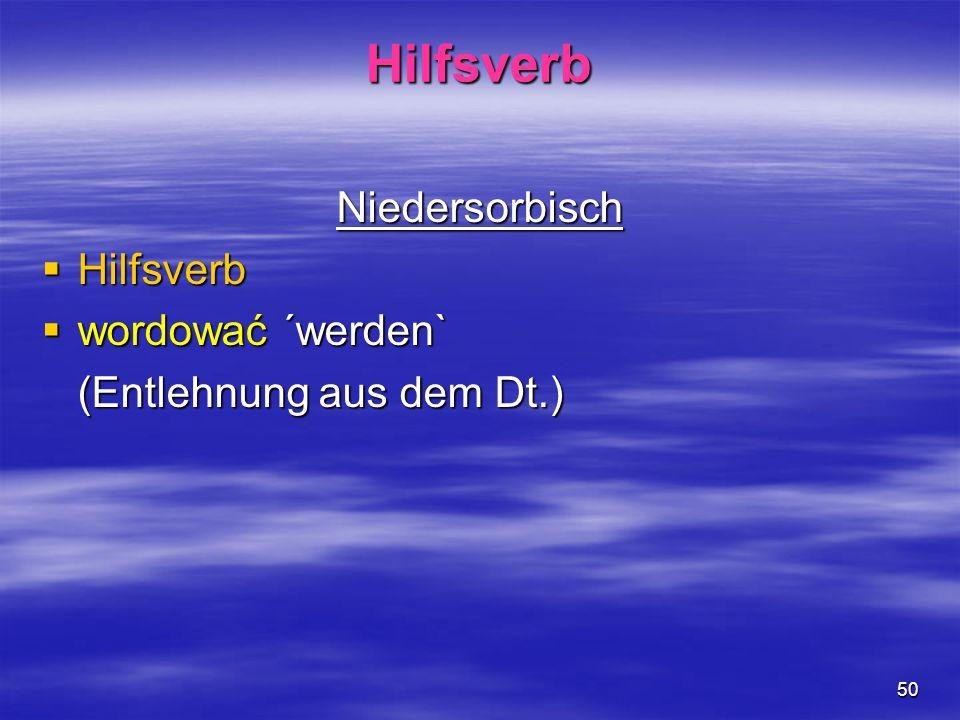 50 Hilfsverb Niedersorbisch Hilfsverb Hilfsverb wordować ´werden` wordować ´werden` (Entlehnung aus dem Dt.)