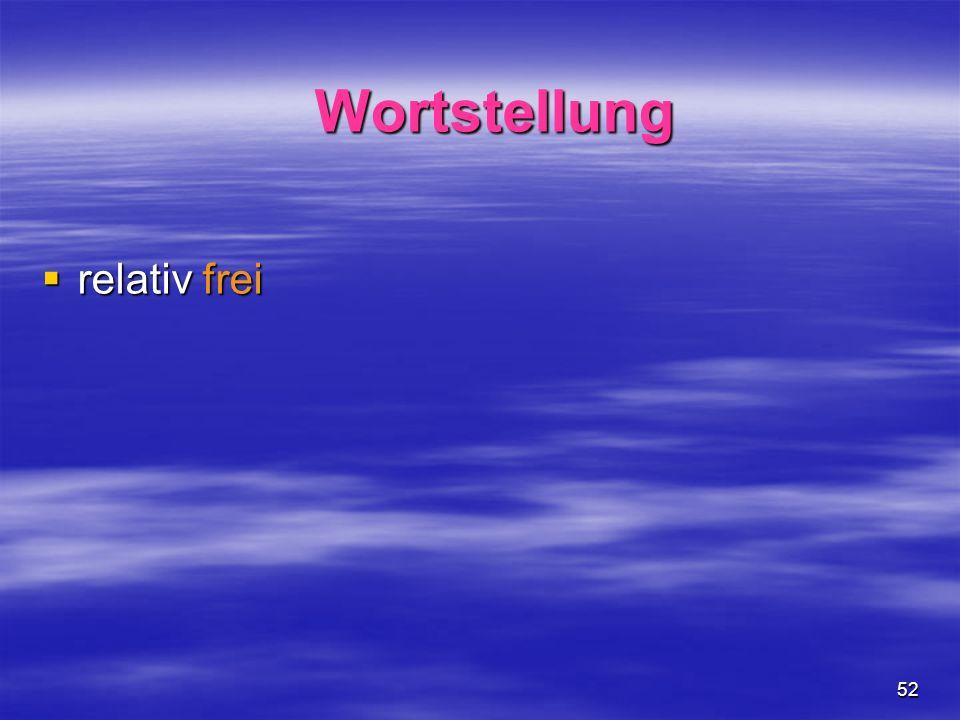 52 relativ frei relativ frei Wortstellung