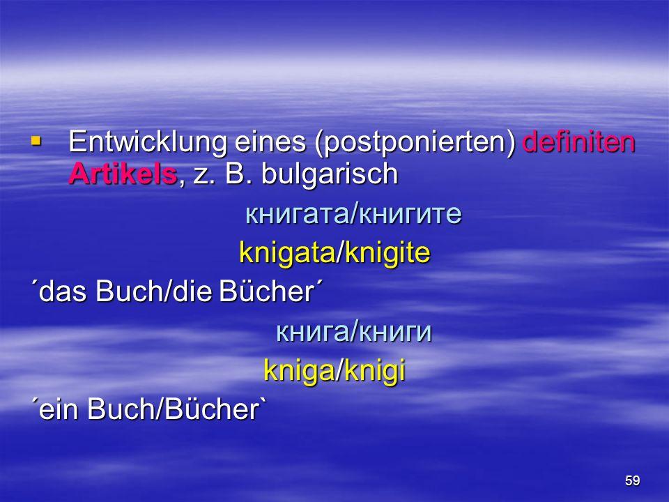 59 Entwicklung eines (postponierten) definiten Artikels, z. B. bulgarisch Entwicklung eines (postponierten) definiten Artikels, z. B. bulgarischкнигат