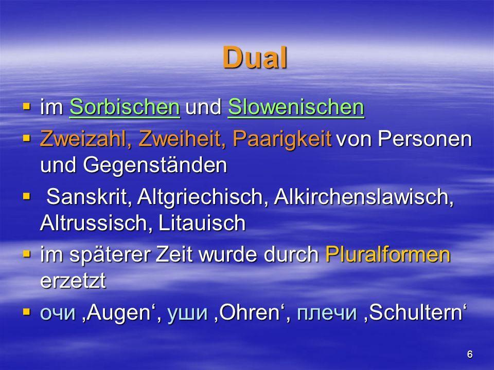 6 im Sorbischen und Slowenischen im Sorbischen und Slowenischen Zweizahl, Zweiheit, Paarigkeit von Personen und Gegenständen Zweizahl, Zweiheit, Paari