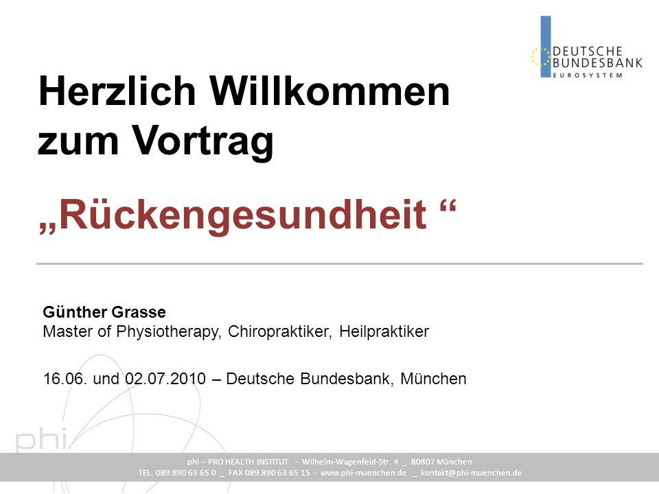 Rückengesundheit phi – PRO HEALTH INSTITUT - Wilhelm-Wagenfeld-Str. 4 _ 80807 München TEL. 089.890 63 65 0 _ FAX 089.890 63 65 15 - www.phi-muenchen.d