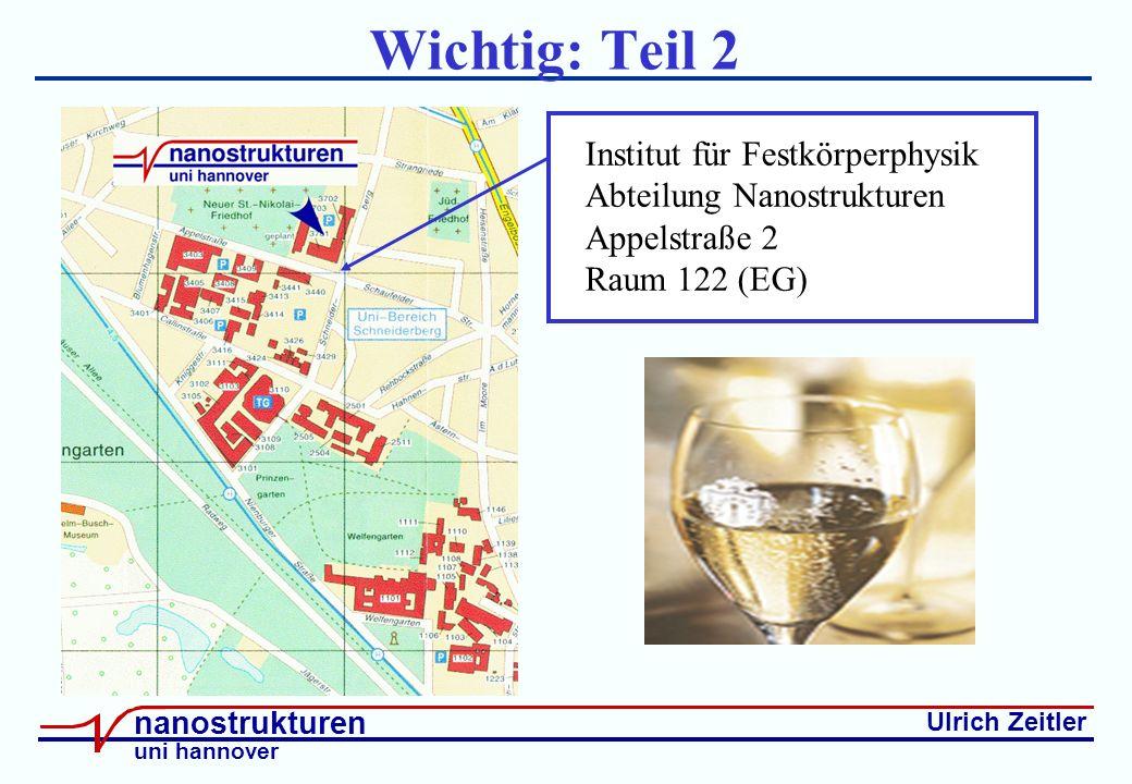 Ulrich Zeitler nanostrukturen uni hannover Wichtig: Teil 2 Institut für Festkörperphysik Abteilung Nanostrukturen Appelstraße 2 Raum 122 (EG)