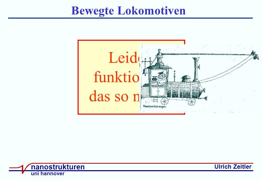 Ulrich Zeitler nanostrukturen uni hannover Bewegte Lokomotiven Leider funktioniert das so nicht !