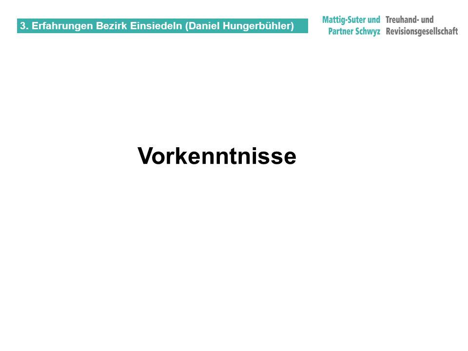 3. Erfahrungen Bezirk Einsiedeln (Daniel Hungerbühler) Vorkenntnisse