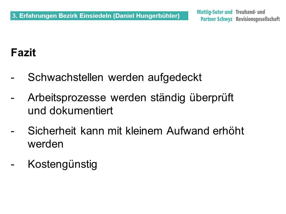 3. Erfahrungen Bezirk Einsiedeln (Daniel Hungerbühler) Fazit -Schwachstellen werden aufgedeckt -Arbeitsprozesse werden ständig überprüft und dokumenti