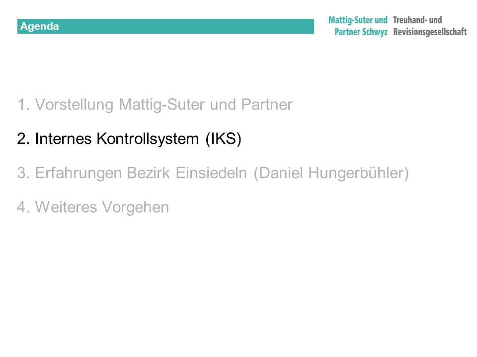 1.Vorstellung Mattig-Suter und Partner 2.Internes Kontrollsystem (IKS) 3.Erfahrungen Bezirk Einsiedeln (Daniel Hungerbühler) 4.Weiteres Vorgehen Agend