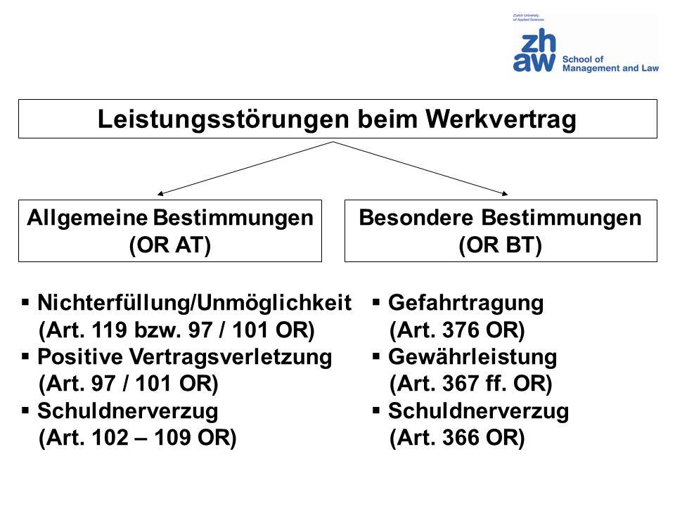 Leistungsstörungen beim Werkvertrag Allgemeine Bestimmungen (OR AT) Besondere Bestimmungen (OR BT) Nichterfüllung/Unmöglichkeit (Art. 119 bzw. 97 / 10