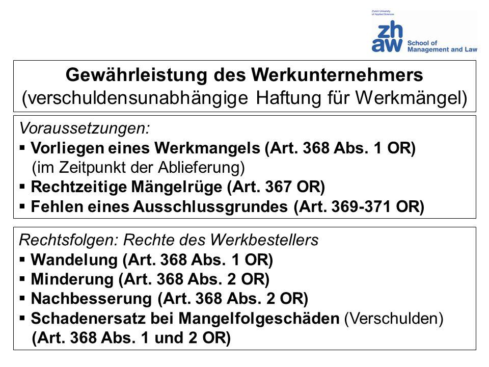 Gewährleistung des Werkunternehmers (verschuldensunabhängige Haftung für Werkmängel) Voraussetzungen: Vorliegen eines Werkmangels (Art. 368 Abs. 1 OR)