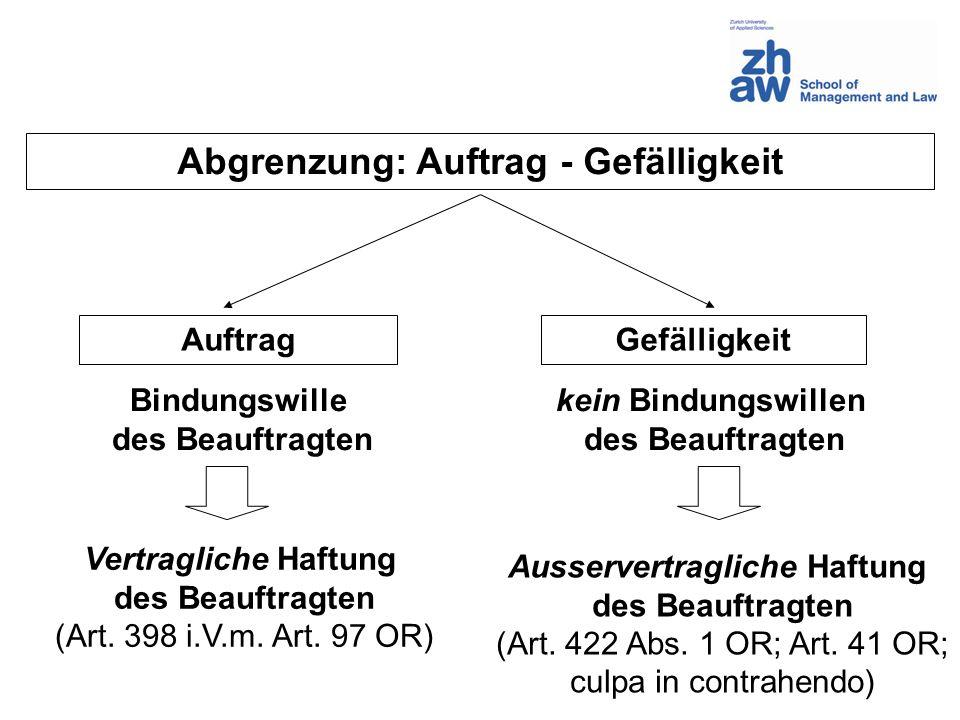 Abgrenzung: Auftrag - Gefälligkeit AuftragGefälligkeit Bindungswille des Beauftragten kein Bindungswillen des Beauftragten Vertragliche Haftung des Be