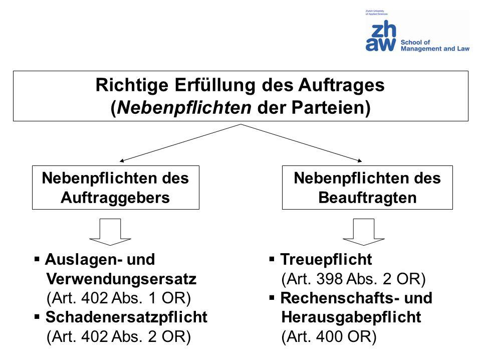 Richtige Erfüllung des Auftrages (Nebenpflichten der Parteien) Nebenpflichten des Auftraggebers Nebenpflichten des Beauftragten Treuepflicht (Art. 398