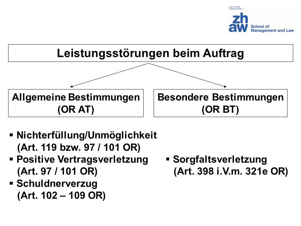 Leistungsstörungen beim Auftrag Allgemeine Bestimmungen (OR AT) Besondere Bestimmungen (OR BT) Nichterfüllung/Unmöglichkeit (Art. 119 bzw. 97 / 101 OR