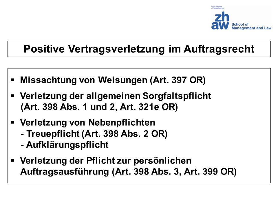 Positive Vertragsverletzung im Auftragsrecht Missachtung von Weisungen (Art. 397 OR) Verletzung der allgemeinen Sorgfaltspflicht (Art. 398 Abs. 1 und