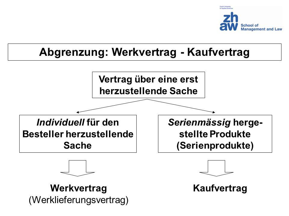 Abgrenzung: Werkvertrag - Kaufvertrag Vertrag über eine erst herzustellende Sache Individuell für den Besteller herzustellende Sache Serienmässig herg