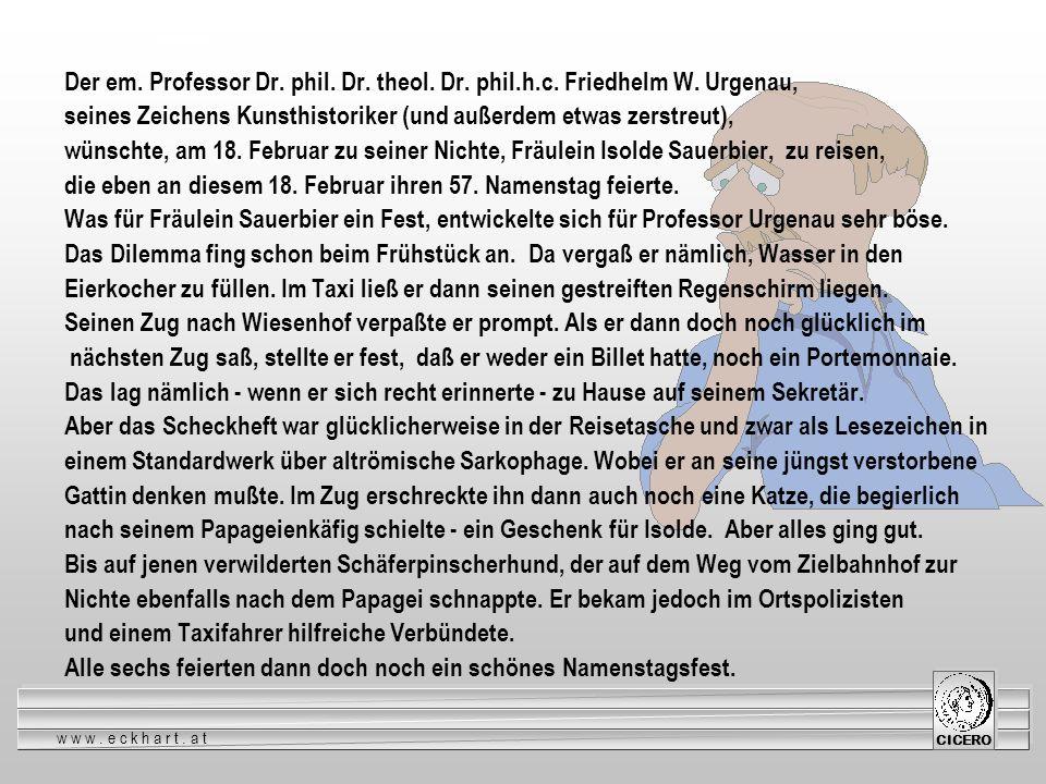www.eckhart.at CICERO Urgenau Der em. Professor Dr. phil. Dr. theol. Dr. phil.h.c. Friedhelm W. Urgenau, seines Zeichens Kunsthistoriker (und außerdem