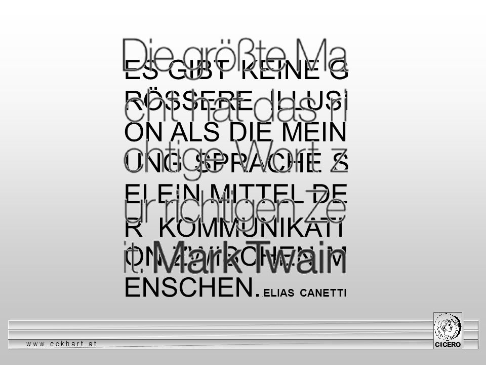 www.eckhart.at CICERO ES GIBT KEINE G RÖSSERE ILLUSI ON ALS DIE MEIN UNG SPRACHE S EI EIN MITTEL DE R KOMMUNIKATI ON ZWISCHEN M ENSCHEN.. ELIAS CANETT