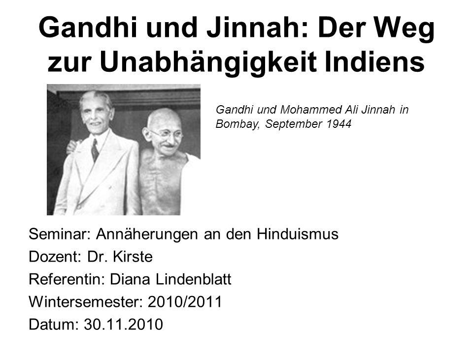 Gandhi und Jinnah: Der Weg zur Unabhängigkeit Indiens Seminar: Annäherungen an den Hinduismus Dozent: Dr. Kirste Referentin: Diana Lindenblatt Winters