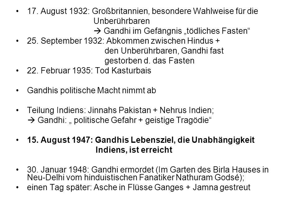 17. August 1932: Großbritannien, besondere Wahlweise für die Unberührbaren Gandhi im Gefängnis tödliches Fasten 25. September 1932: Abkommen zwischen