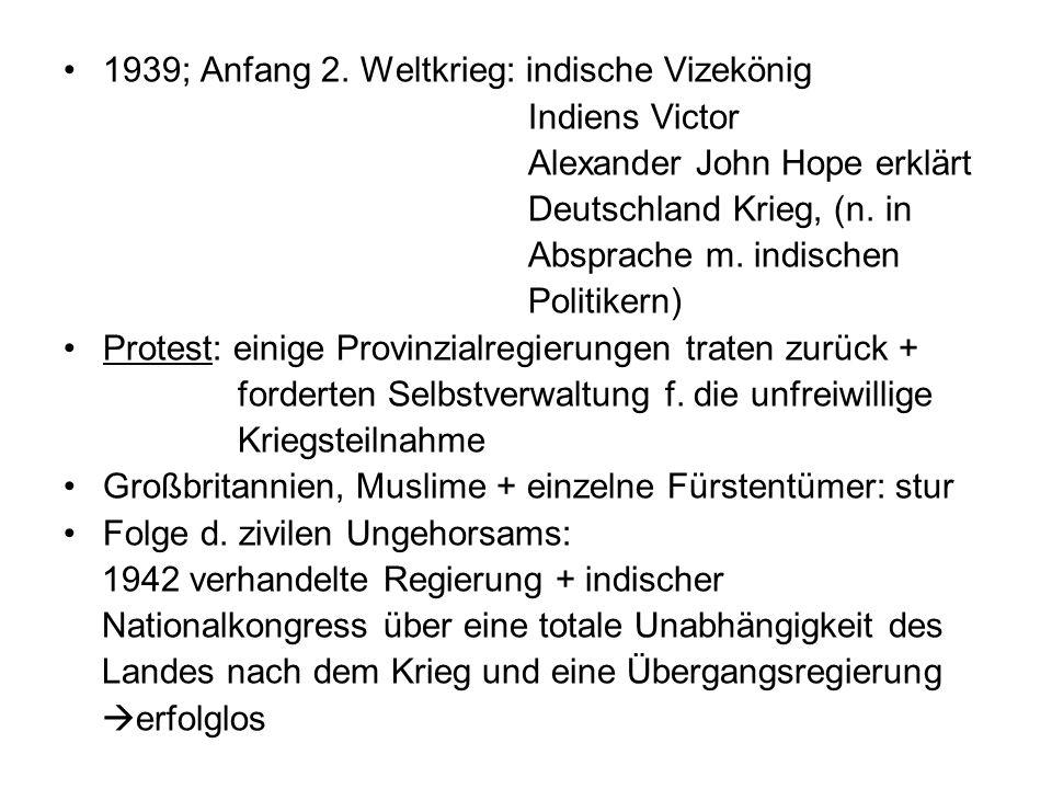 1939; Anfang 2. Weltkrieg: indische Vizekönig Indiens Victor Alexander John Hope erklärt Deutschland Krieg, (n. in Absprache m. indischen Politikern)