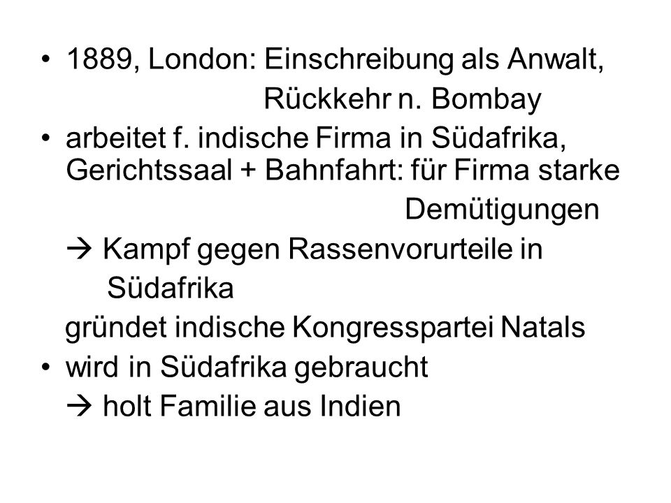 1889, London: Einschreibung als Anwalt, Rückkehr n. Bombay arbeitet f. indische Firma in Südafrika, Gerichtssaal + Bahnfahrt: für Firma starke Demütig