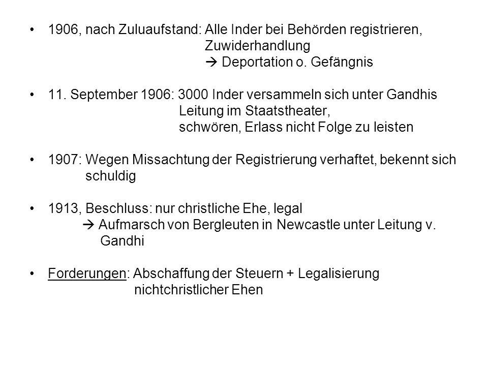 1906, nach Zuluaufstand: Alle Inder bei Behörden registrieren, Zuwiderhandlung Deportation o. Gefängnis 11. September 1906: 3000 Inder versammeln sich