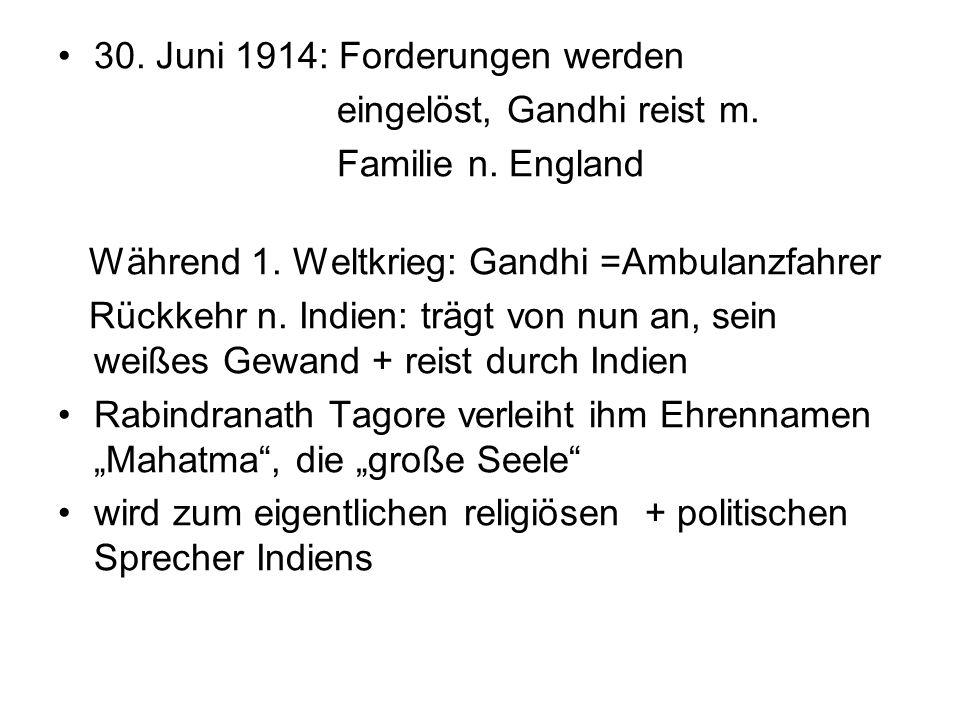 30. Juni 1914: Forderungen werden eingelöst, Gandhi reist m. Familie n. England Während 1. Weltkrieg: Gandhi =Ambulanzfahrer Rückkehr n. Indien: trägt