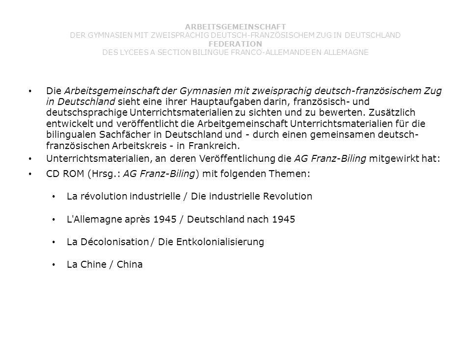 ARBEITSGEMEINSCHAFT DER GYMNASIEN MIT ZWEISPRACHIG DEUTSCH-FRANZÖSISCHEM ZUG IN DEUTSCHLAND FEDERATION DES LYCEES A SECTION BILINGUE FRANCO-ALLEMANDE EN ALLEMAGNE Die Arbeitsgemeinschaft der Gymnasien mit zweisprachig deutsch-französischem Zug in Deutschland sieht eine ihrer Hauptaufgaben darin, französisch- und deutschsprachige Unterrichtsmaterialien zu sichten und zu bewerten.