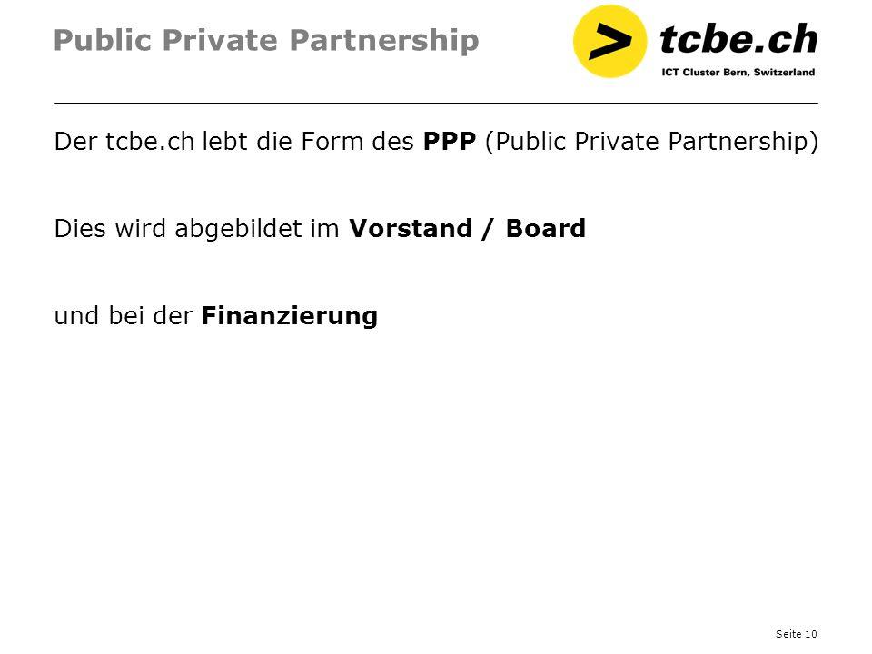 Seite 10 Public Private Partnership Der tcbe.ch lebt die Form des PPP (Public Private Partnership) Dies wird abgebildet im Vorstand / Board und bei de