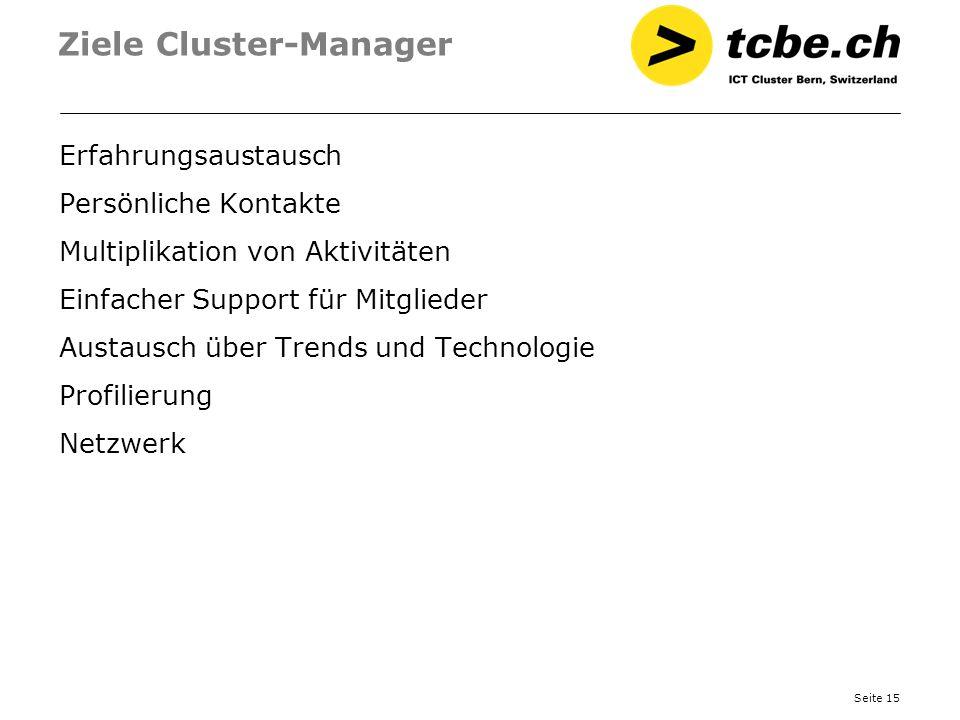 Seite 15 Ziele Cluster-Manager Erfahrungsaustausch Persönliche Kontakte Multiplikation von Aktivitäten Einfacher Support für Mitglieder Austausch über