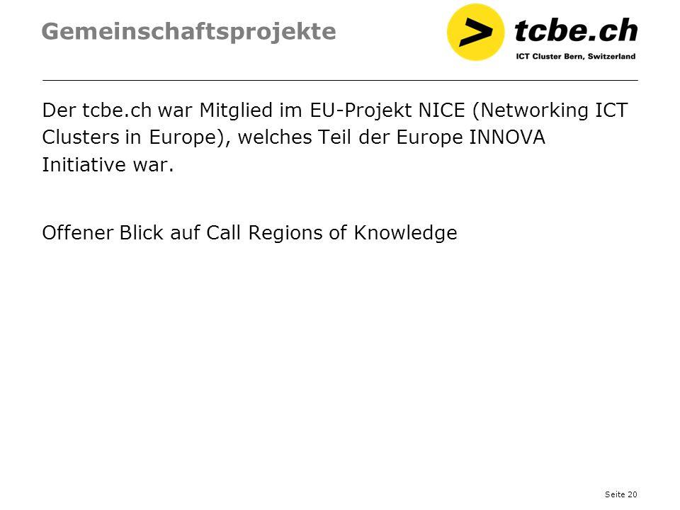 Seite 20 Gemeinschaftsprojekte Der tcbe.ch war Mitglied im EU-Projekt NICE (Networking ICT Clusters in Europe), welches Teil der Europe INNOVA Initiat