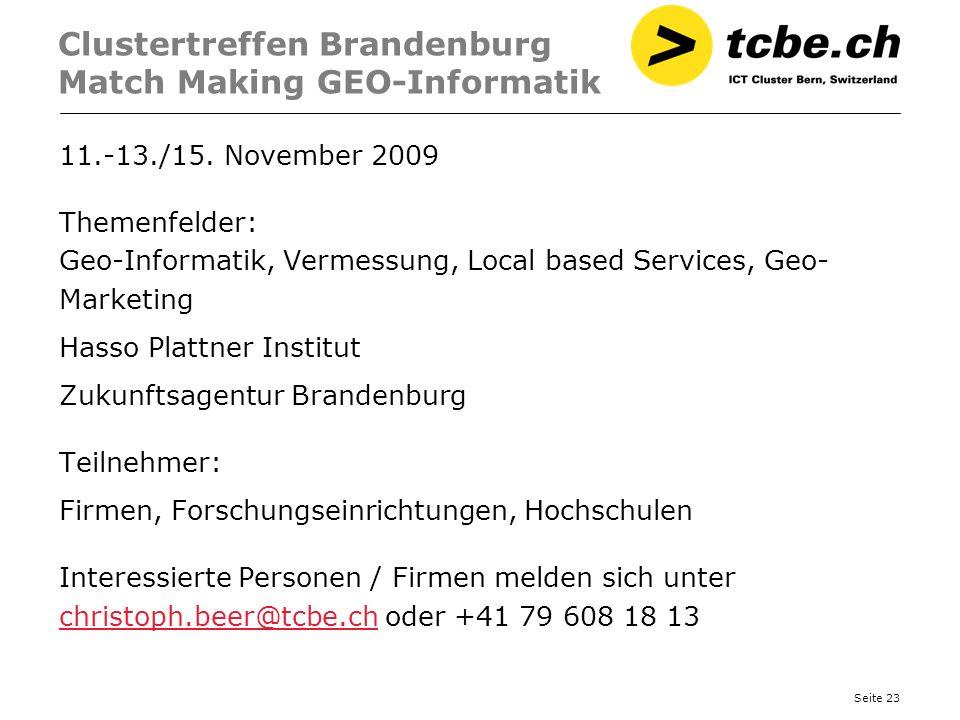Seite 23 Clustertreffen Brandenburg Match Making GEO-Informatik 11.-13./15. November 2009 Themenfelder: Geo-Informatik, Vermessung, Local based Servic