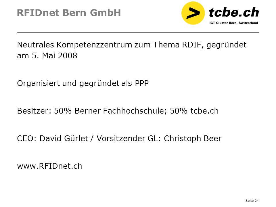 Seite 24 RFIDnet Bern GmbH Neutrales Kompetenzzentrum zum Thema RDIF, gegründet am 5. Mai 2008 Organisiert und gegründet als PPP Besitzer: 50% Berner