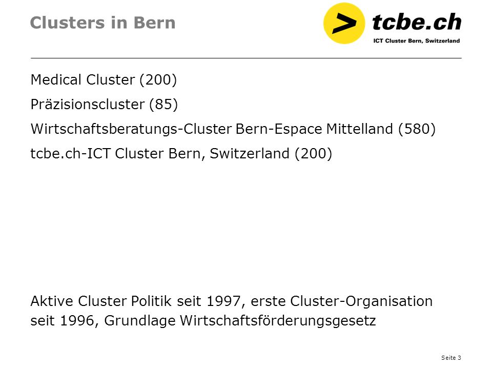 Seite 14 Ziele Cluster Benchmarking Standort-Promotion Firmenansiedlungen Netzwerk Internationale Projekte Finanzmittel