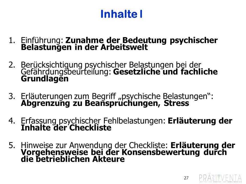 27 Inhalte I 1.Einführung: Zunahme der Bedeutung psychischer Belastungen in der Arbeitswelt 2.Berücksichtigung psychischer Belastungen bei der Gefährd