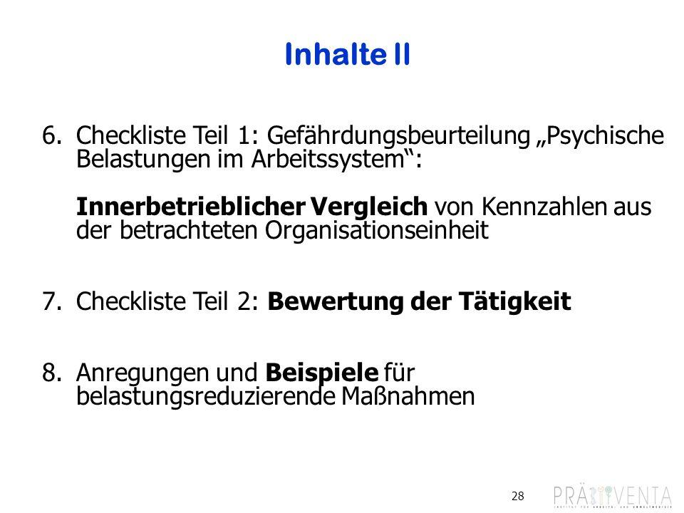 28 Inhalte II 6.Checkliste Teil 1: Gefährdungsbeurteilung Psychische Belastungen im Arbeitssystem: Innerbetrieblicher Vergleich von Kennzahlen aus der