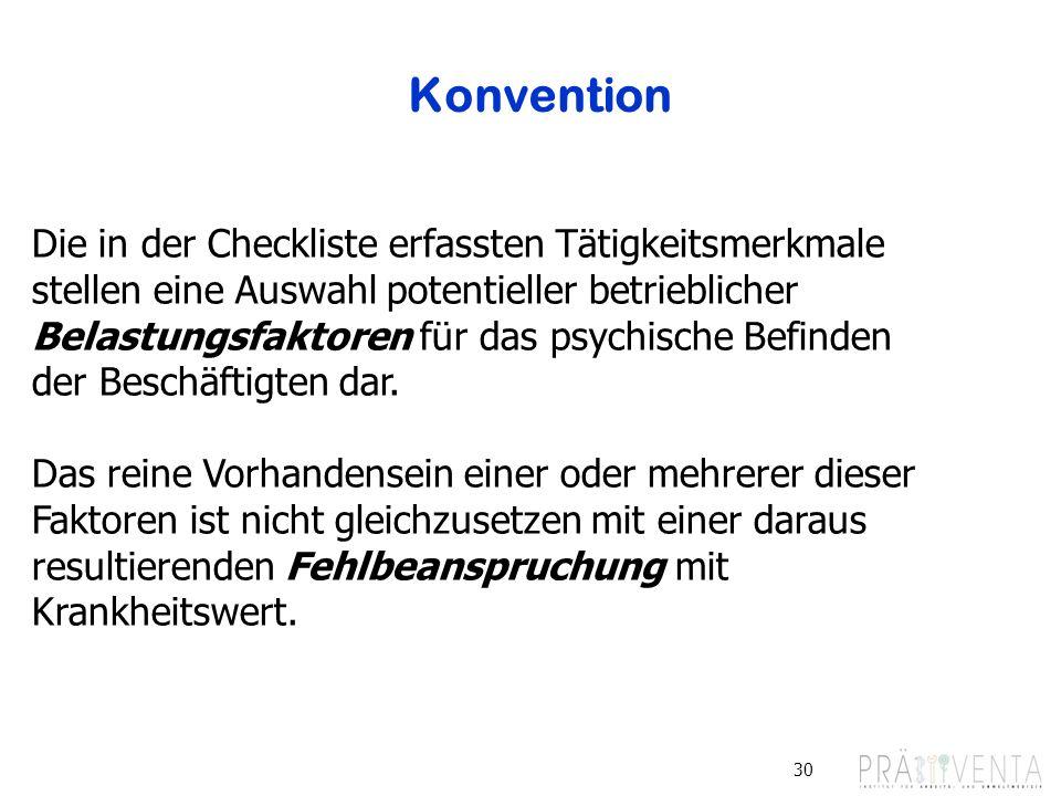 Konvention 30 Die in der Checkliste erfassten Tätigkeitsmerkmale stellen eine Auswahl potentieller betrieblicher Belastungsfaktoren für das psychische