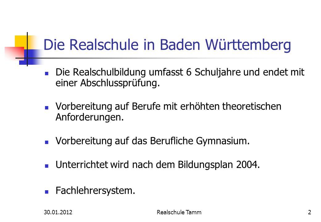 30.01.2012Realschule Tamm2 Die Realschule in Baden Württemberg Die Realschulbildung umfasst 6 Schuljahre und endet mit einer Abschlussprüfung. Vorbere