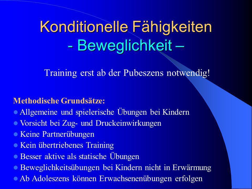 Konditionelle Fähigkeiten - Beweglichkeit – Training erst ab der Pubeszens notwendig! Methodische Grundsätze: Allgemeine und spielerische Übungen bei