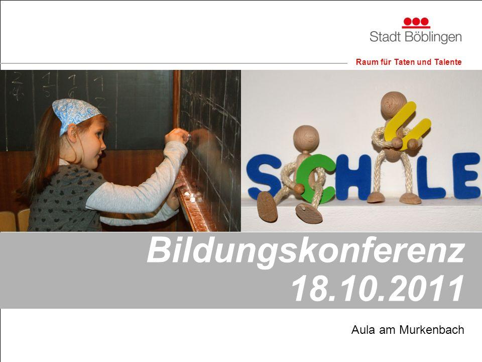 Raum für Taten und Talente Bildungskonferenz 18.10.2011 Aula am Murkenbach