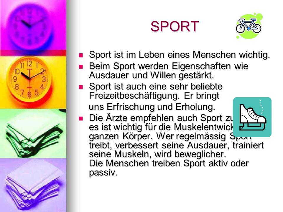 SPORT Sport ist im Leben eines Menschen wichtig. Sport ist im Leben eines Menschen wichtig. Beim Sport werden Eigenschaften wie Ausdauer und Willen ge