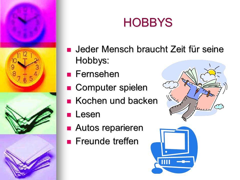 HOBBYS Jeder Mensch braucht Zeit für seine Hobbys: Jeder Mensch braucht Zeit für seine Hobbys: Fernsehen Fernsehen Computer spielen Computer spielen K