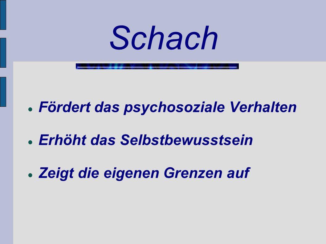 Schach Fördert das psychosoziale Verhalten Erhöht das Selbstbewusstsein Zeigt die eigenen Grenzen auf