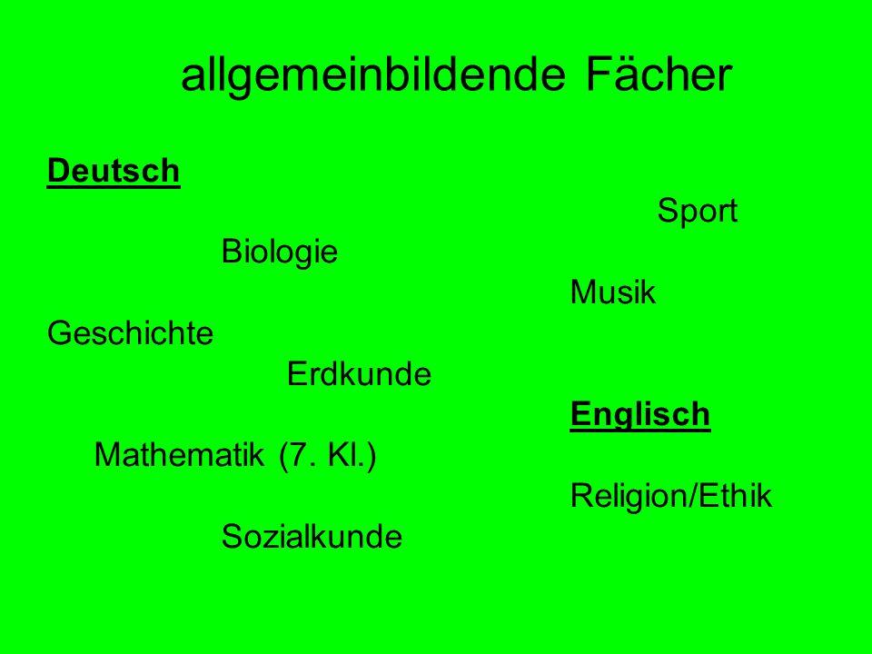 allgemeinbildende Fächer Deutsch Sport Biologie Musik Geschichte Erdkunde Englisch Mathematik (7. Kl.) Religion/Ethik Sozialkunde