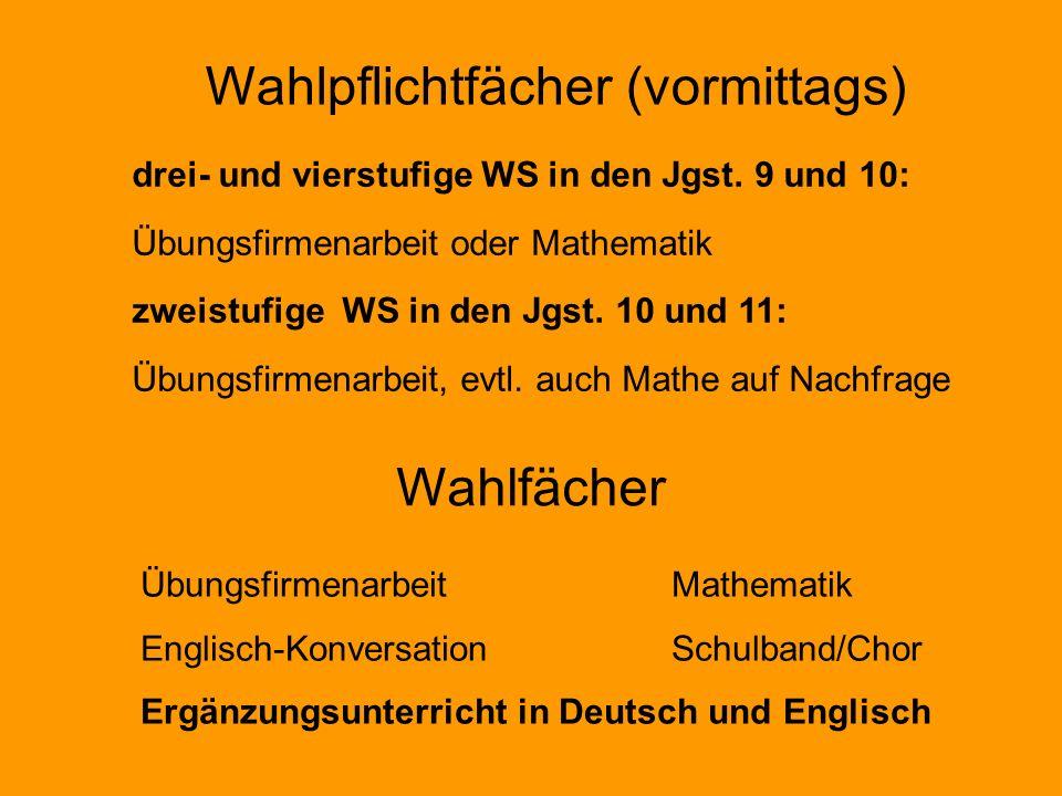 Wahlpflichtfächer (vormittags) drei- und vierstufige WS in den Jgst. 9 und 10: Übungsfirmenarbeit oder Mathematik zweistufige WS in den Jgst. 10 und 1