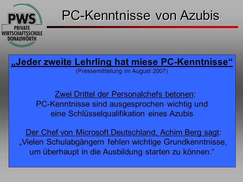 PC-Kenntnisse von Azubis Jeder zweite Lehrling hat miese PC-Kenntnisse (Pressemitteilung im August 2007) Zwei Drittel der Personalchefs betonen: PC-Ke